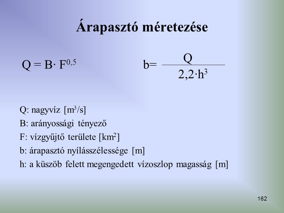 Árapasztó méretezése b= Q 2,2∙h3 Q = B· F0,5 Q: nagyvíz [m3/s]